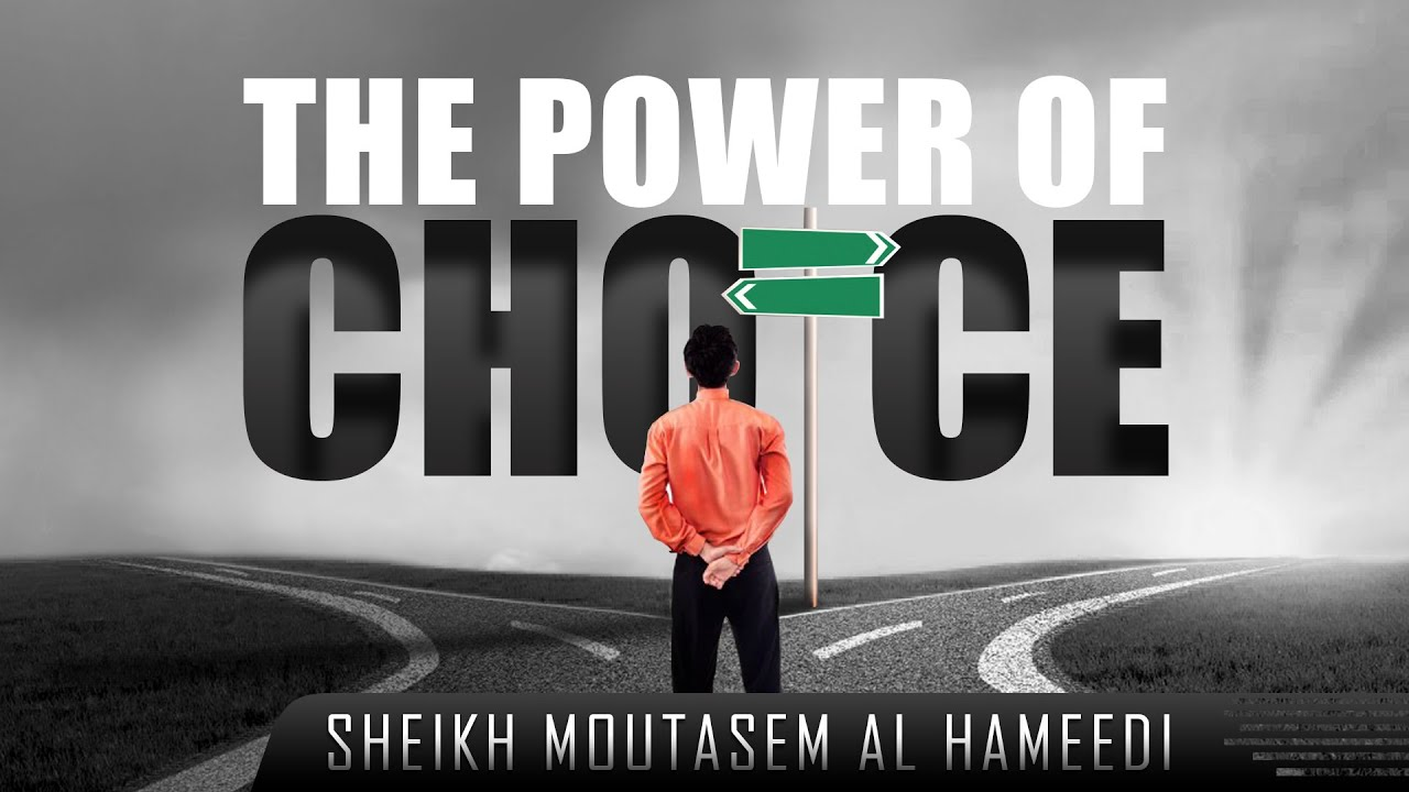 The Power Of Choice ᴴᴰ ┇ Powerful Reminder ┇ by Sheikh Moutasem Al Hameedi ┇ TDR Production ┇