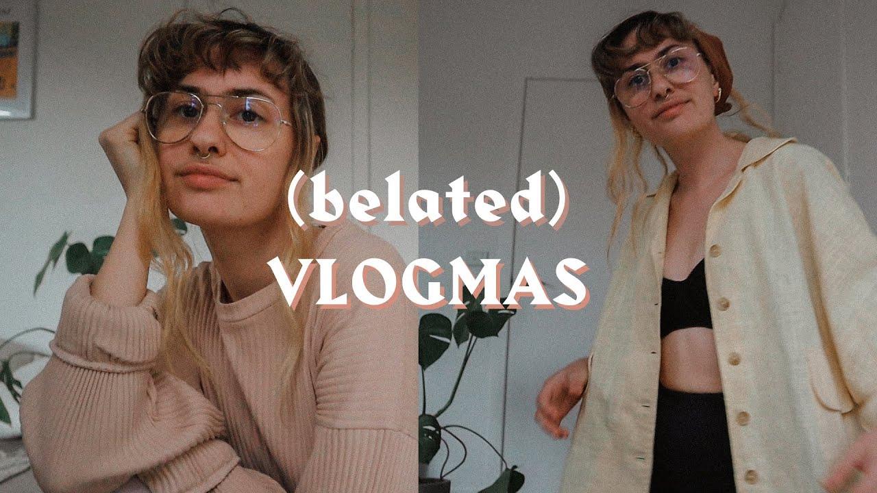 Vlog: (Belated) Week 4 of Vlogmas