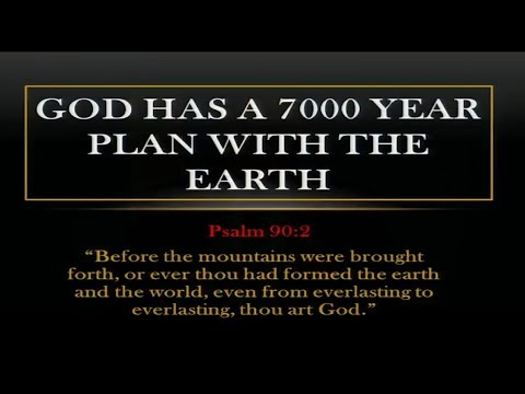 Gods 7000 year Plan for the Earth