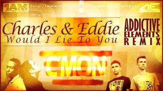 Charles & Eddie - Would I Lie To You (Addictive Elements Remix) (with Lyrics)