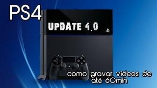 Playstation 4 Update 4.0 - Gravando Gameplay de 60min