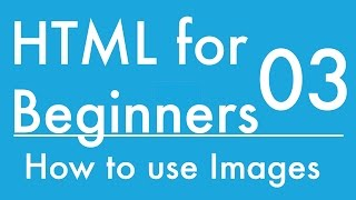 Basics of HTML - Tutorial 3 - Inserting Images onto a webpage