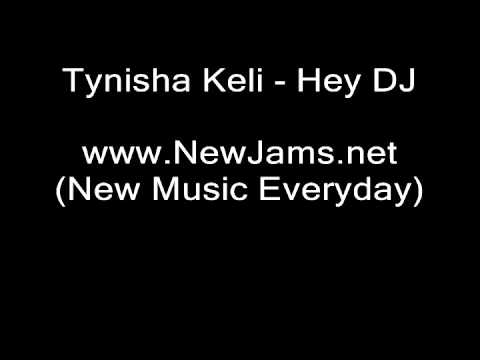 Tynisha Keli - Hey DJ (NEW SONG 2011)