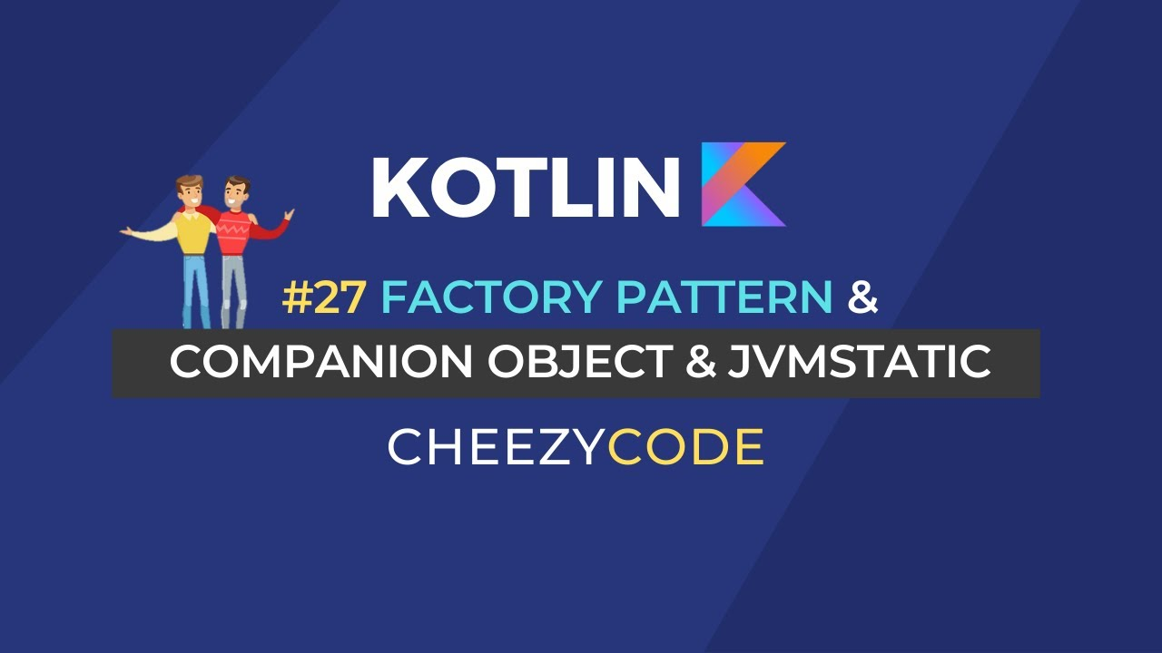 Kotlin Companion Object & JVM Static | Kotlin Factory Pattern Tutorial | Cheezycode #27
