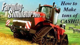 Farming Simulator 2013 How to make TONS of Cash!!!!!!
