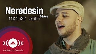 [5.34 MB] Maher Zain - Neredesin (Turkish-Türkçe) | Official Music Video