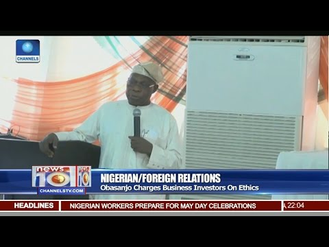 News@10: Obasanjo Charges Business Investors On Ethics 30/04/17 Pt 1