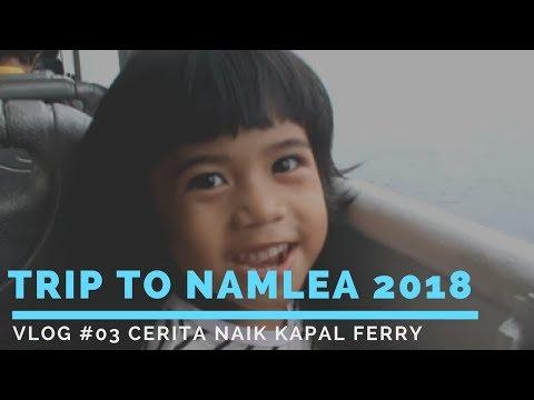 Vlog #03 Menyebrang dengan kapal ferry #Trip to NAMLEA 2018