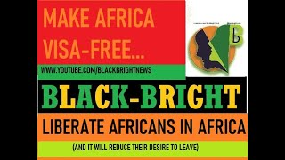 A VISA-FREE AFRICA WILL INTEGRATE AFRICANS AND MINIMISE ILLEGAL IMMIGRATION.