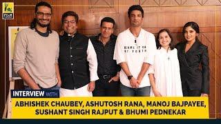 Manoj Bajpayee, Ashutosh Rana, Sushant Singh Rajput, Bhumi Pednekar & Abhishek Chaubey | Sonchiriya