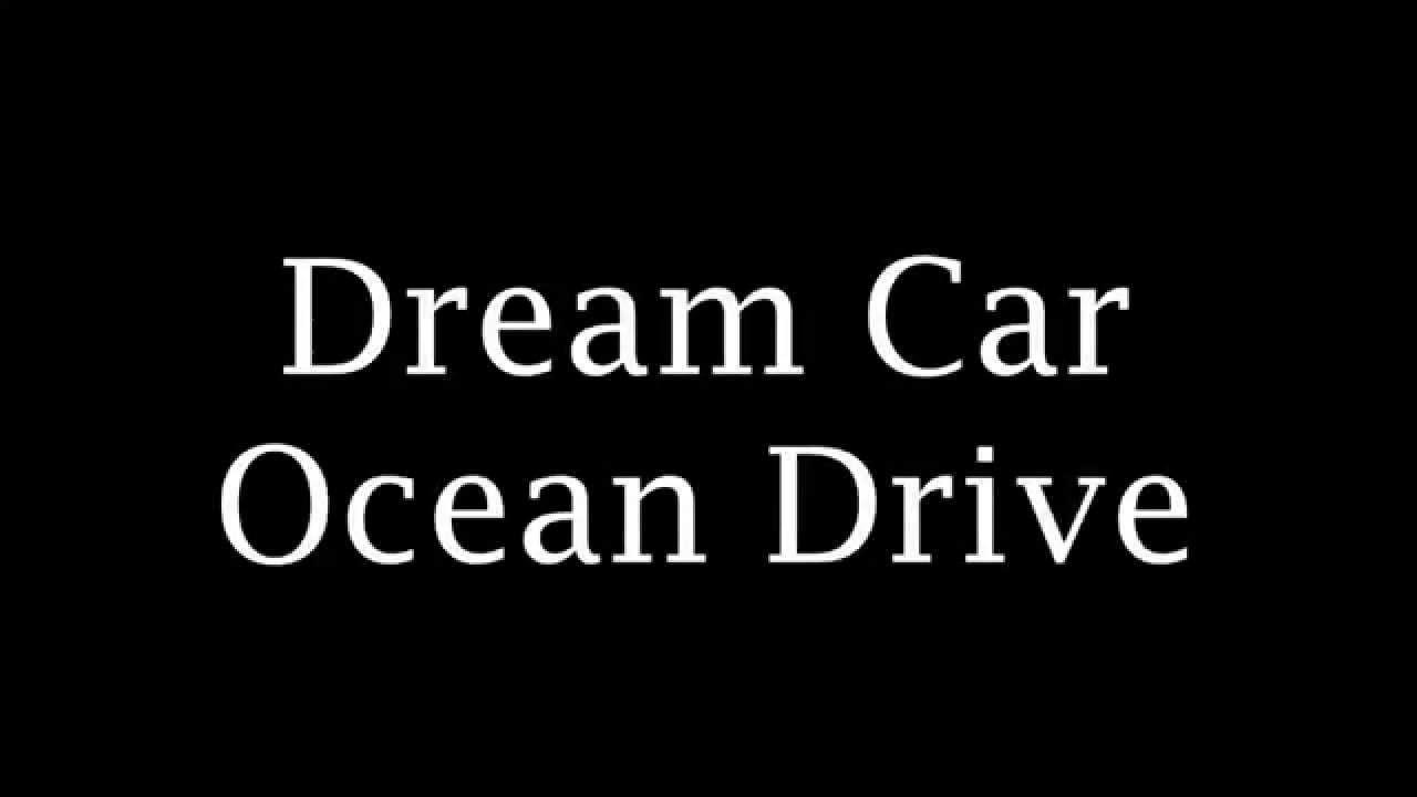 Drive Lyrics Cars: Dream Car Ocean Drive (lyrics)