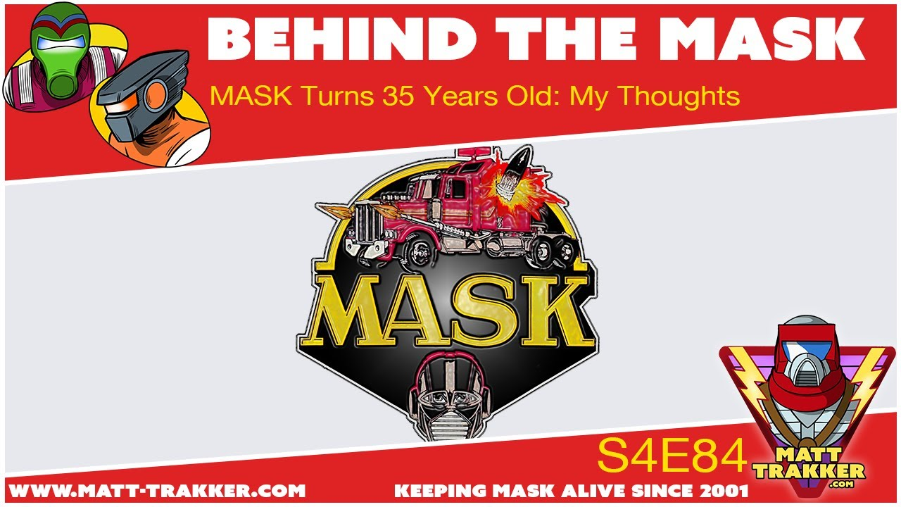 MASK Turns 35 - My Thoughts - S4E84
