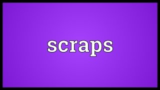 Scraps Meaning
