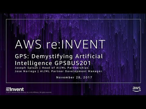 AWS re:Invent 2017: GPS: Artificial Intelligence, Machine Learning, Deep Learning: C (GPSBUS201)