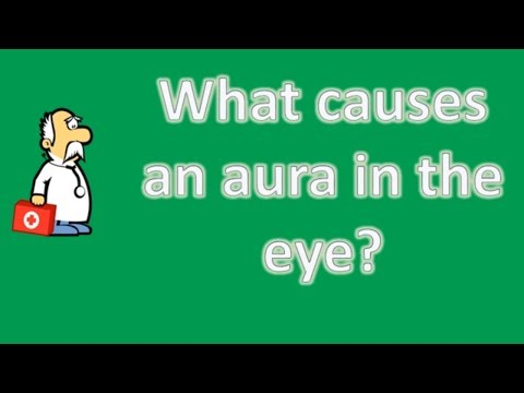 What causes an aura in the eye ? | Best Health FAQ Channel