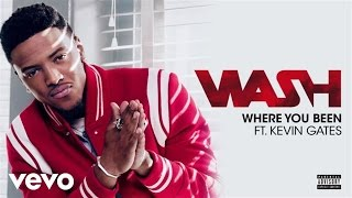 Wash - Where You Been (Audio) ft. Kevin Gates