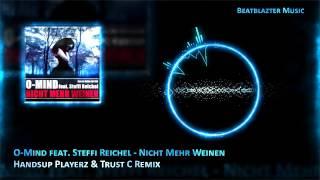O - Mind Feat. Steffi Reichel - Nicht Mehr Weinen (Handsup Playerz & Trust C Remix)
