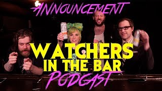Watchers in the Bar PODCAST!!!!