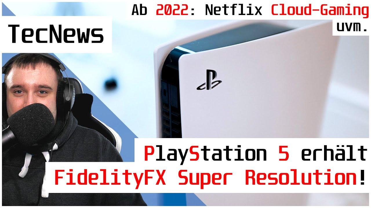 [NEWS] PlayStation 5 erhält FidelityFX Super Resolution noch vor der Xbox, Netflix Cloud Gaming uvm.
