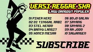 Versi REGGAE SKA  FULL ALBUM DANGDUT KOPLO TERBARU 2 SEPTEMBER 2018