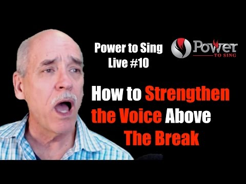 Power to Sing Live #10: How To Strengthen the Voice Above the Break (1st Bridge)