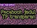 aplikasi Facebook transparan 🙄