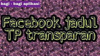 Download lagu aplikasi Facebook transparan 🙄