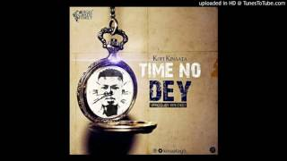 Kofi Kinaata – Time No Dey (Audio Slide)