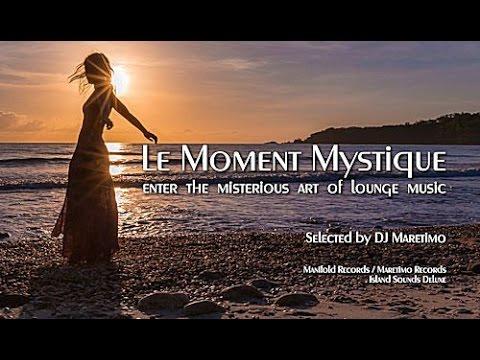 DJ Maretimo - Le Moment Mystique - Continuous Mix (2+ Hours) 2017, Lounge Music