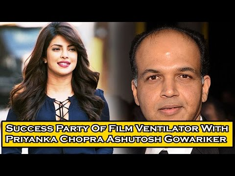 Success Party Of Film Ventilator With Priyanka Chopra Ashutosh Gowariker