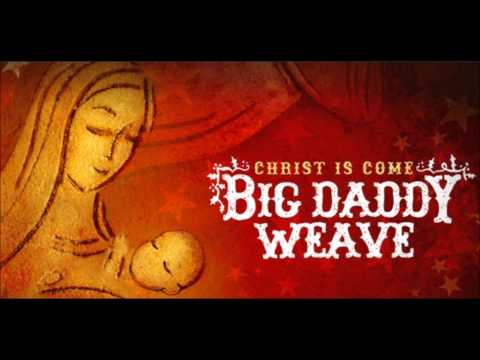 Big Daddy Weave - Joy to the world (Christ is Come 2009) Mp3