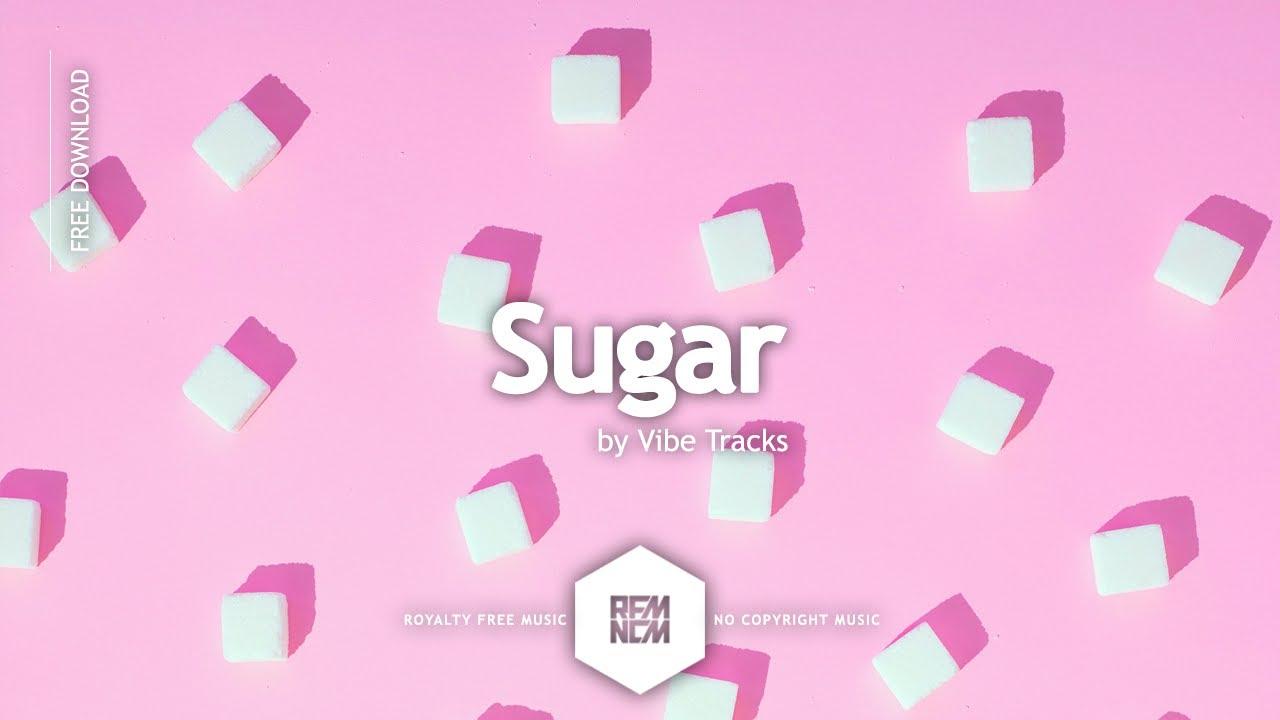 Sugar - Vibe Tracks | Royalty Free Music - No Copyright Music