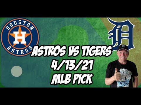 Houston Astros vs Detroit Tigers 4/13/21 MLB Pick and Prediction MLB Tips Betting Pick