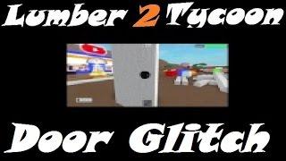Cool Door Glitch : Lumber Tycoon 2 : RoBlox