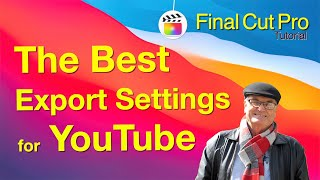 "Best export settings for YouTube -  Final Cut Pro 10.5.2  ""Fast and Easy"""