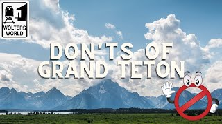 What NOT to Do in Grand Teton National Park