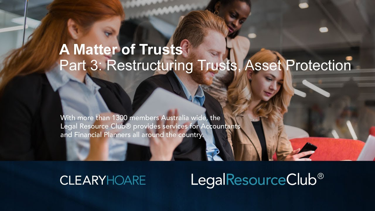 Webinar: A Matter of Trusts Part 3 Restructuring Trusts and Asset Protection