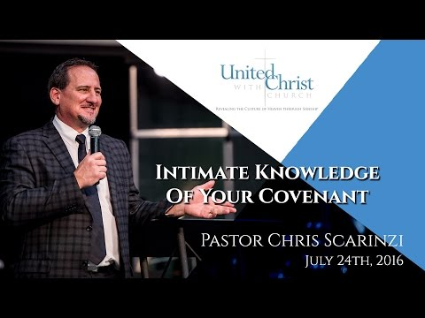 Intimate Knowledge Of Your Covenant by Pastor Chris Scarinzi 07/24/2016