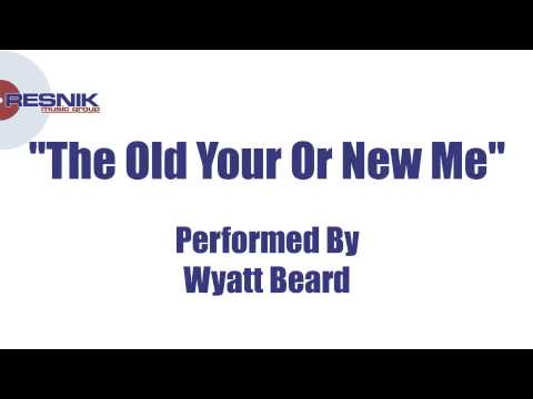 Wyatt Beard- The Old You Or New Me