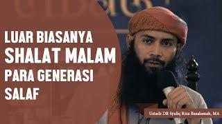 Luar Biasanya Shalat Malam Para Sahabat, Ustadz DR Syafiq Riza Basalamah, MA