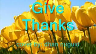 Give Thanks lyrics (with a grateful heart) - dhan nuguid