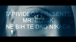 MR. BLACK - NE BIH TE DAO NIKADA (OFFICIAL VIDEO 2013)