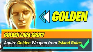 Aquire Golden Weapon from Island Ruins Location - Fortnite (How to UNLOCK GOLDEN Lara Croft)