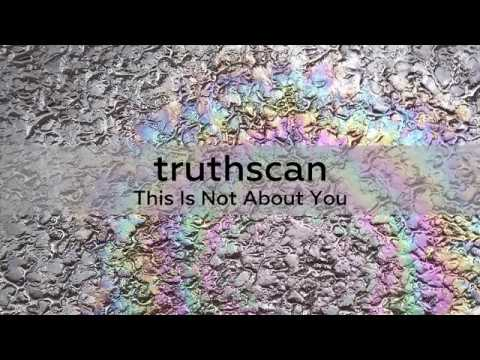truthscan : THIS IS NOT ABOUT YOU
