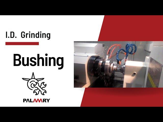PALMARY ▶No.210403 | Bushing grinding in Aerospace _ I.D. grinding - Internal Grinder