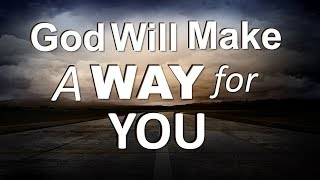 God Will Make A Way For You
