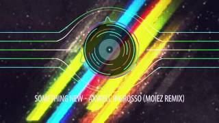 Something New - Axwell /\ Ingrosso (Moiez Remix)
