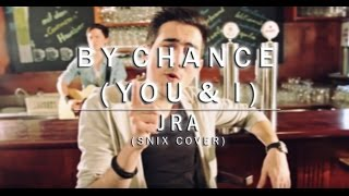 JRA - By Chance (You and I) (Snix C...