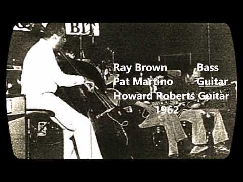 Ray Brown  - Pat Martino  - Howard Roberts   1962
