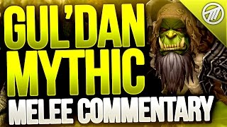Gul'dan Mythic Melee DPS Commentary / Guide